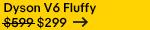Dyson V6 Fluffy Now $299!