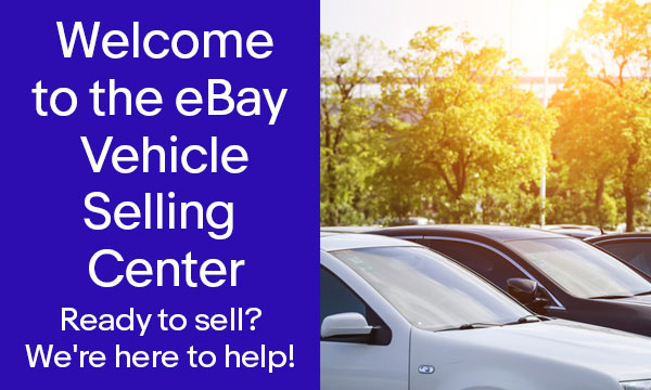 Welcome to the eBay Vehicle Selling Center. Ready to sell? We're here to help!