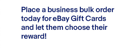 Place a business bulk order today for eBay Gift Cards and let them choose their reward!