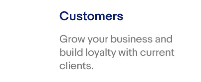 Customers – Grow your business and build loyalty with current clients.
