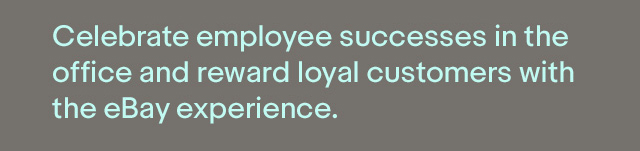 Celebrate employee successes in the office and reward loyal customers with the eBay experience.